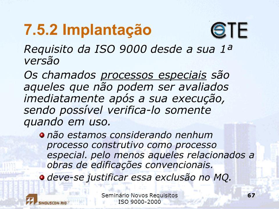 Seminário Novos Requisitos ISO 9000-2000 67 7.5.2 Implantação Requisito da ISO 9000 desde a sua 1ª versão Os chamados processos especiais são aqueles