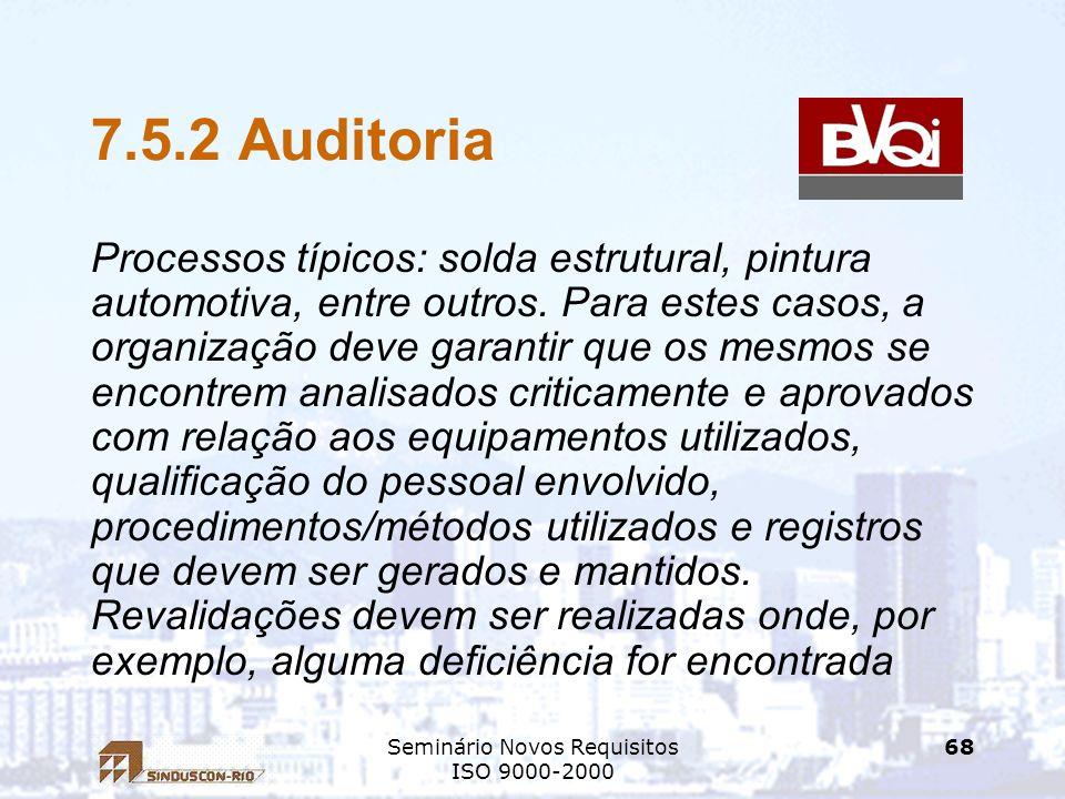 Seminário Novos Requisitos ISO 9000-2000 68 7.5.2 Auditoria Processos típicos: solda estrutural, pintura automotiva, entre outros. Para estes casos, a