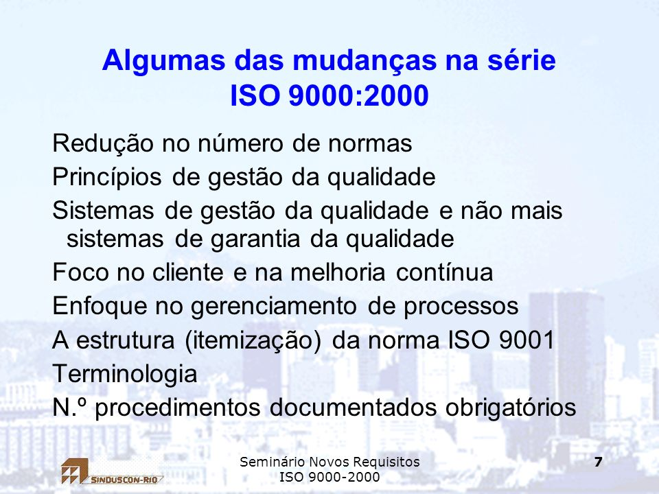 Seminário Novos Requisitos ISO 9000-2000 7 Algumas das mudanças na série ISO 9000:2000 Redução no número de normas Princípios de gestão da qualidade S