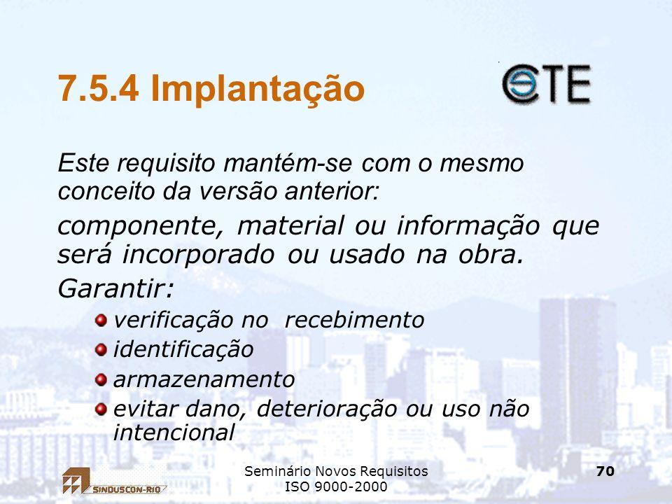 Seminário Novos Requisitos ISO 9000-2000 70 7.5.4 Implantação Este requisito mantém-se com o mesmo conceito da versão anterior: componente, material o
