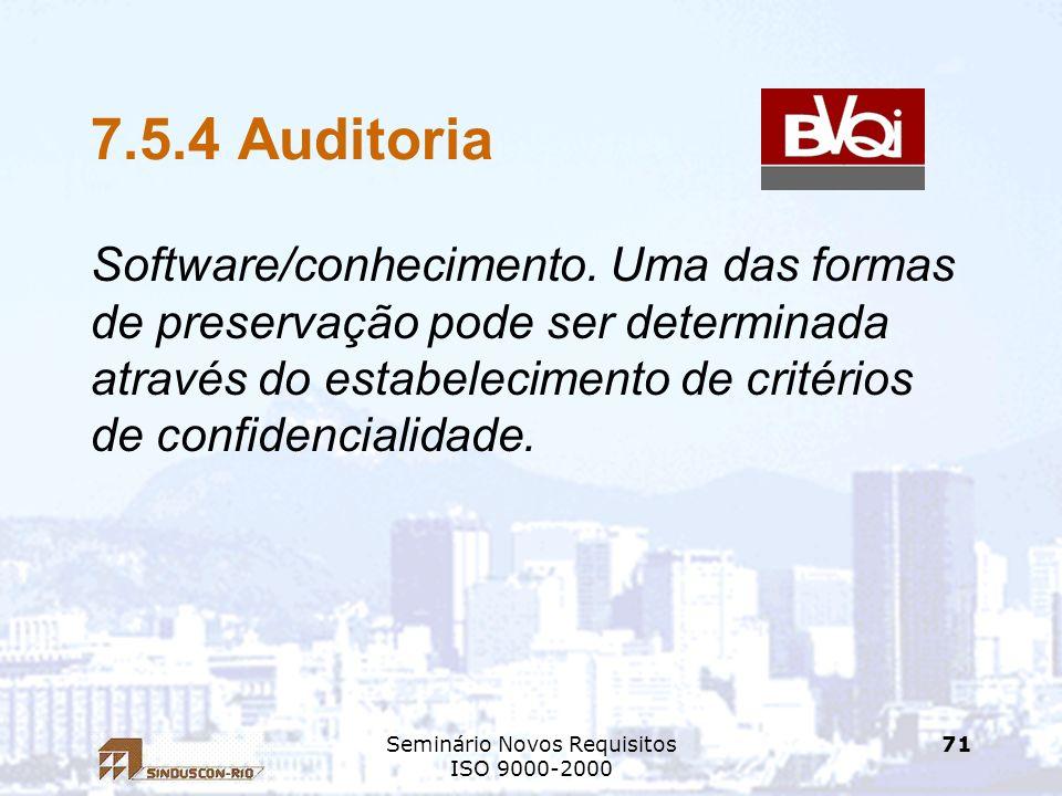 Seminário Novos Requisitos ISO 9000-2000 71 7.5.4 Auditoria Software/conhecimento. Uma das formas de preservação pode ser determinada através do estab