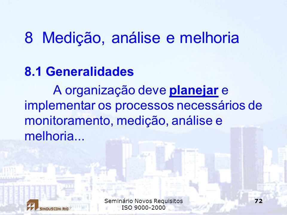 Seminário Novos Requisitos ISO 9000-2000 72 8 Medição, análise e melhoria 8.1 Generalidades A organização deve planejar e implementar os processos nec