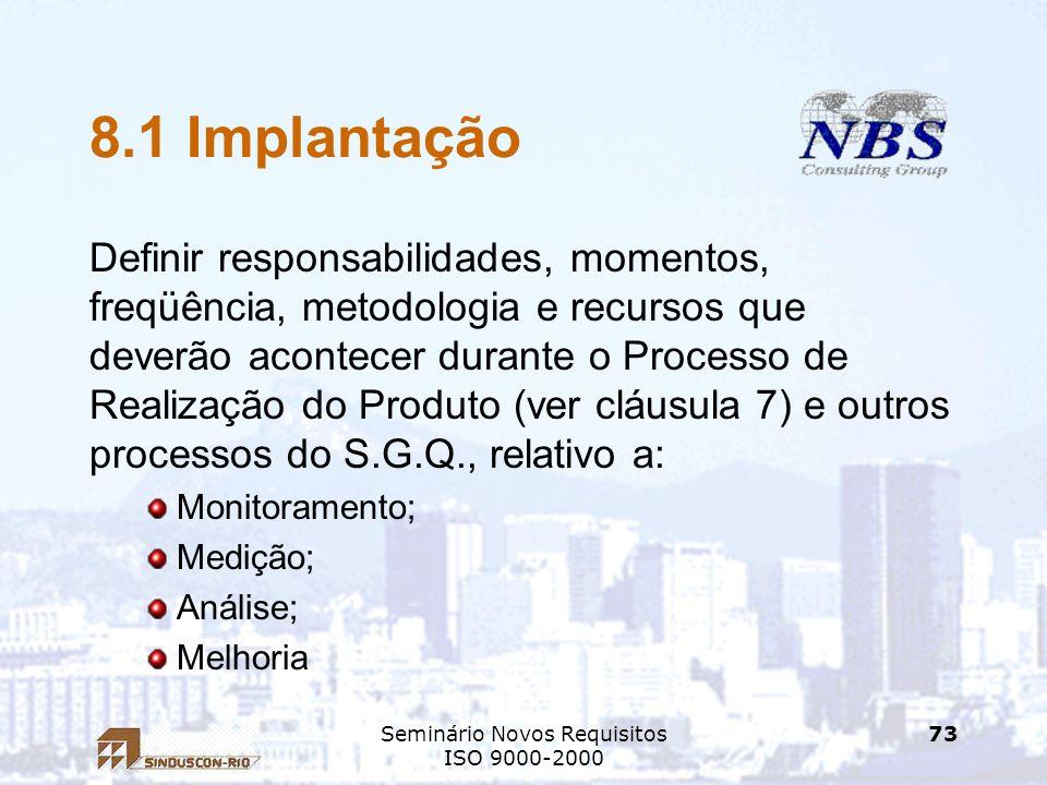 Seminário Novos Requisitos ISO 9000-2000 73 8.1 Implantação Definir responsabilidades, momentos, freqüência, metodologia e recursos que deverão aconte