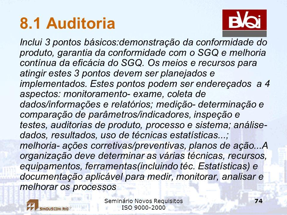 Seminário Novos Requisitos ISO 9000-2000 74 8.1 Auditoria Inclui 3 pontos básicos:demonstração da conformidade do produto, garantia da conformidade co