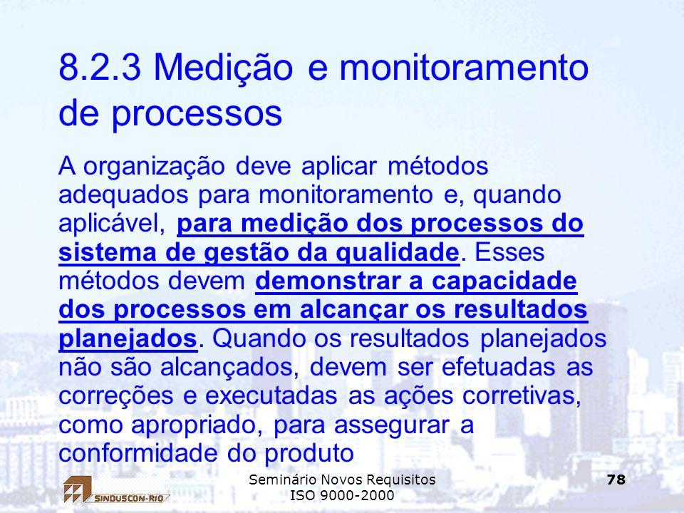 Seminário Novos Requisitos ISO 9000-2000 78 8.2.3 Medição e monitoramento de processos A organização deve aplicar métodos adequados para monitoramento