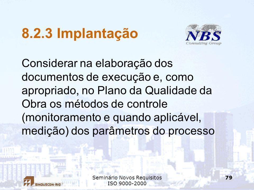 Seminário Novos Requisitos ISO 9000-2000 79 8.2.3 Implantação Considerar na elaboração dos documentos de execução e, como apropriado, no Plano da Qual