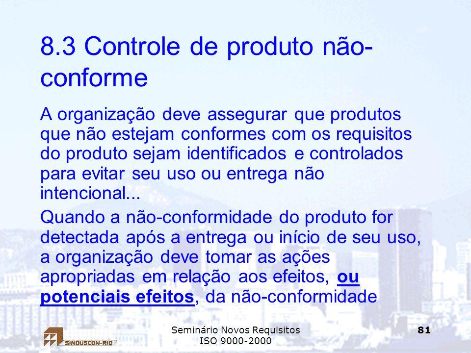 Seminário Novos Requisitos ISO 9000-2000 81 8.3 Controle de produto não- conforme A organização deve assegurar que produtos que não estejam conformes