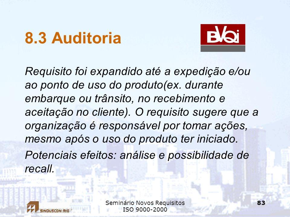 Seminário Novos Requisitos ISO 9000-2000 83 8.3 Auditoria Requisito foi expandido até a expedição e/ou ao ponto de uso do produto(ex. durante embarque