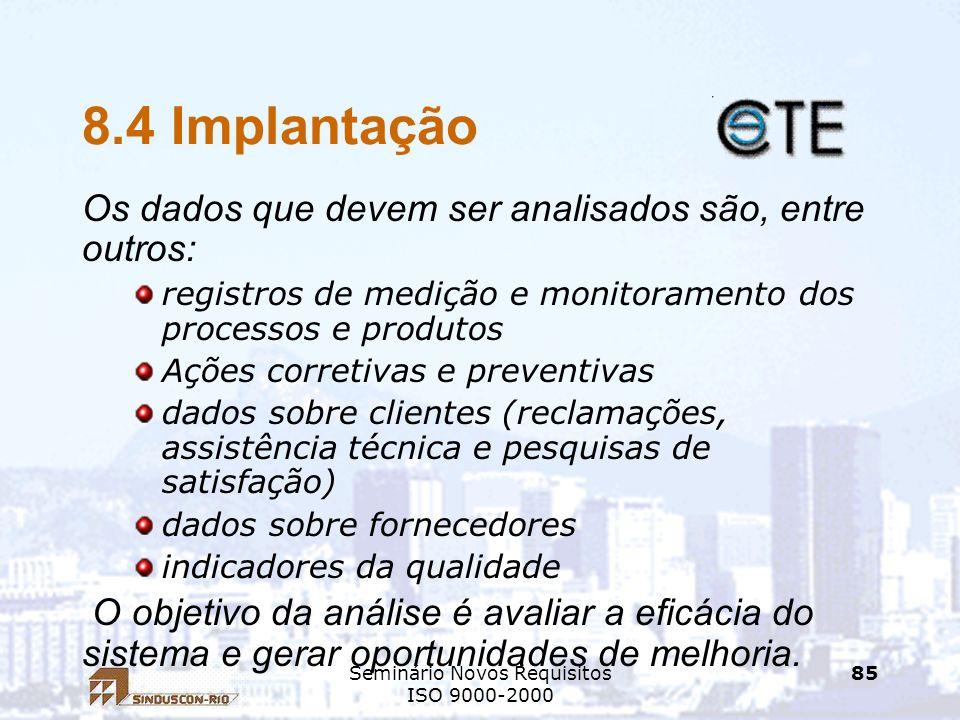 Seminário Novos Requisitos ISO 9000-2000 85 8.4 Implantação Os dados que devem ser analisados são, entre outros: registros de medição e monitoramento