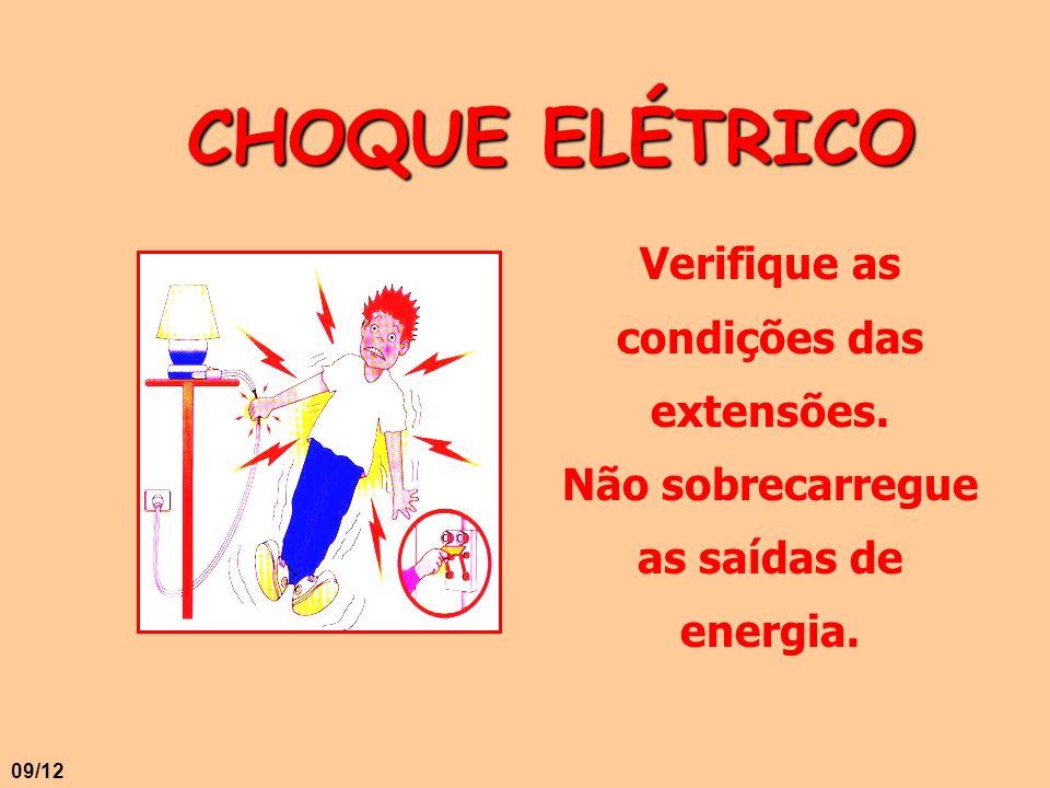 CHOQUE ELÉTRICO Verifique as condições das extensões. Não sobrecarregue as saídas de energia. 09/12