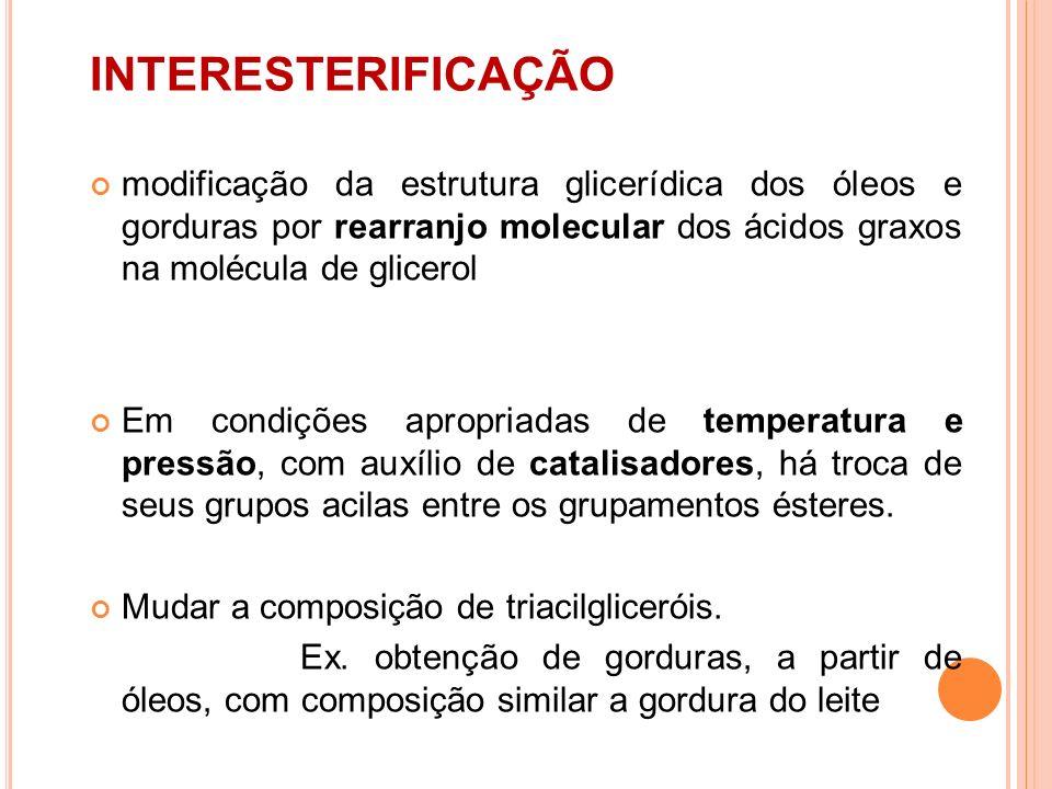 INTERESTERIFICAÇÃO modificação da estrutura glicerídica dos óleos e gorduras por rearranjo molecular dos ácidos graxos na molécula de glicerol Em cond