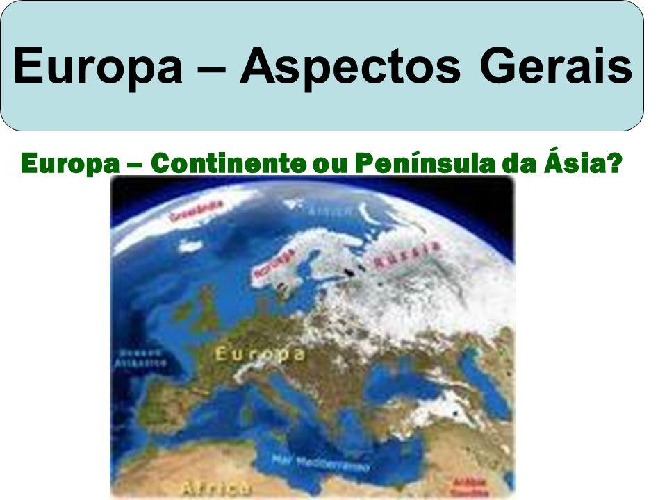 Europa – Aspectos Gerais Europa – Continente ou Península da Ásia?