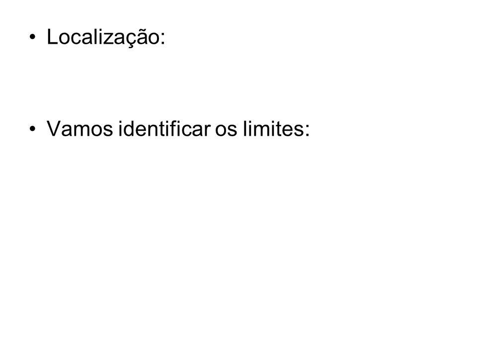 Localização: Vamos identificar os limites: