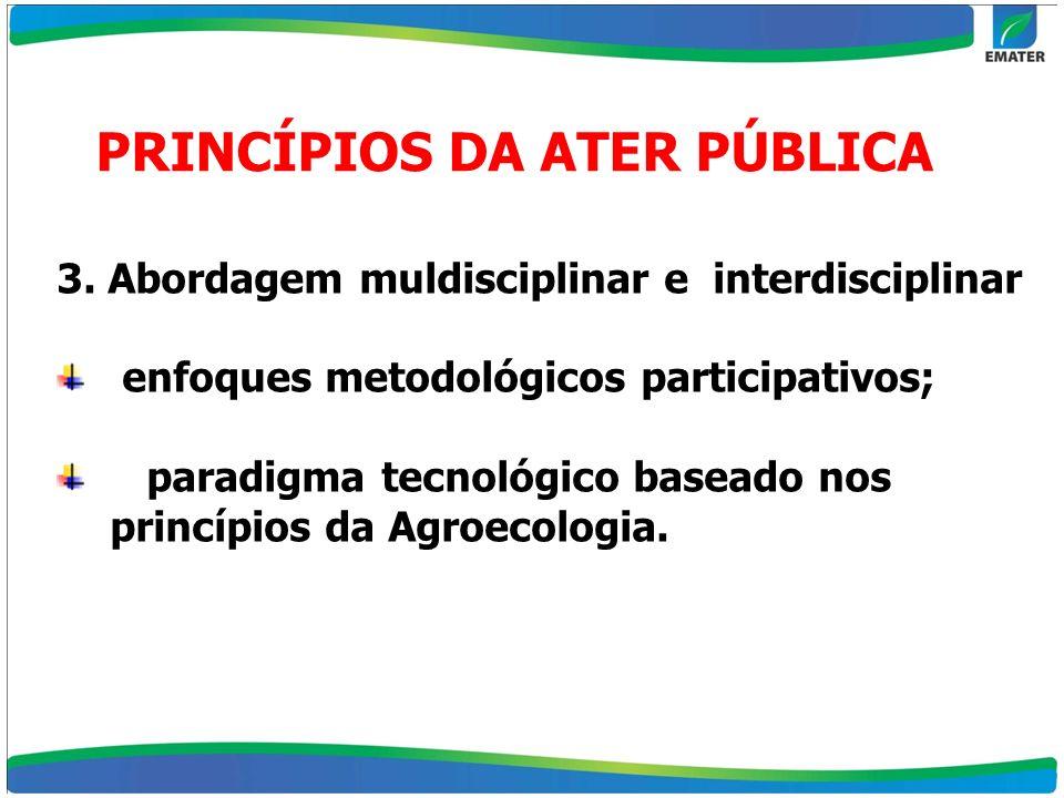 3. Abordagem muldisciplinar e interdisciplinar enfoques metodológicos participativos; paradigma tecnológico baseado nos princípios da Agroecologia. PR