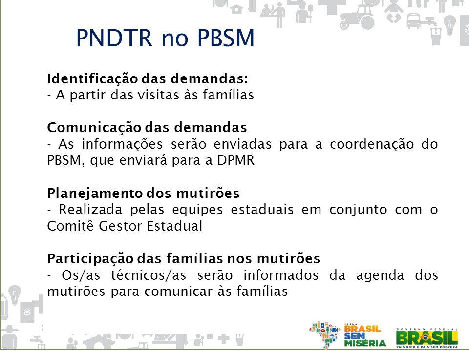 PNDTR no PBSM Identificação das demandas: - A partir das visitas às famílias Comunicação das demandas - As informações serão enviadas para a coordenaç
