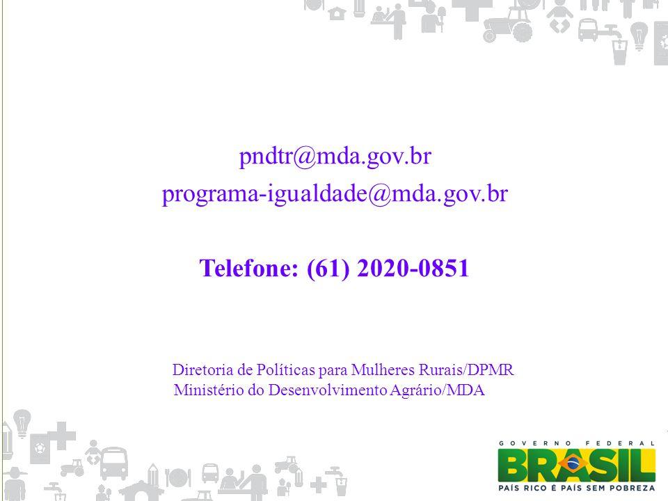 pndtr@mda.gov.br programa-igualdade@mda.gov.br Telefone: (61) 2020-0851 Diretoria de Políticas para Mulheres Rurais/DPMR Ministério do Desenvolvimento