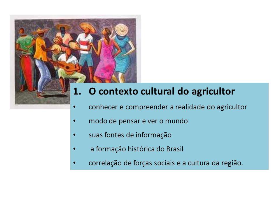 1.O contexto cultural do agricultor conhecer e compreender a realidade do agricultor modo de pensar e ver o mundo suas fontes de informação a formação