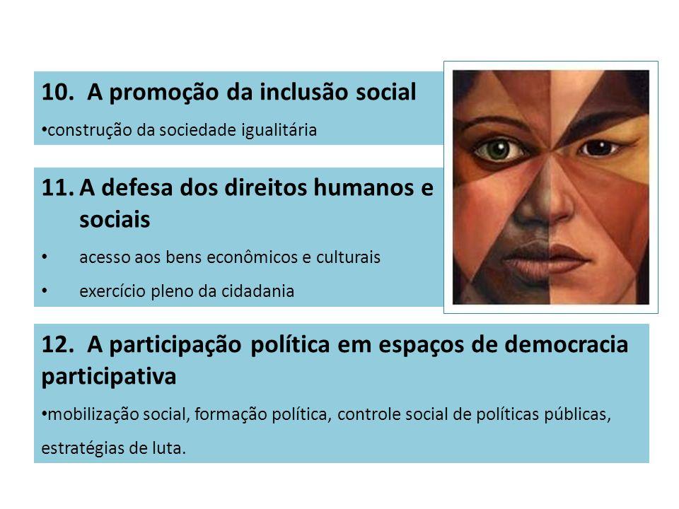 10. A promoção da inclusão social construção da sociedade igualitária 11.A defesa dos direitos humanos e sociais acesso aos bens econômicos e culturai