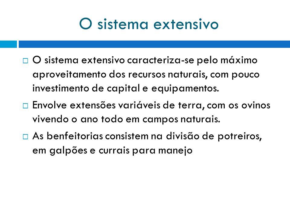O sistema extensivo O sistema extensivo caracteriza-se pelo máximo aproveitamento dos recursos naturais, com pouco investimento de capital e equipamentos.
