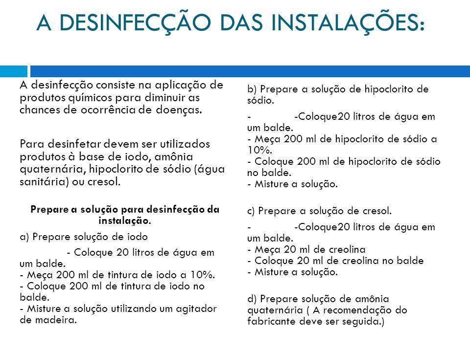 A DESINFECÇÃO DAS INSTALAÇÕES: A desinfecção consiste na aplicação de produtos químicos para diminuir as chances de ocorrência de doenças.
