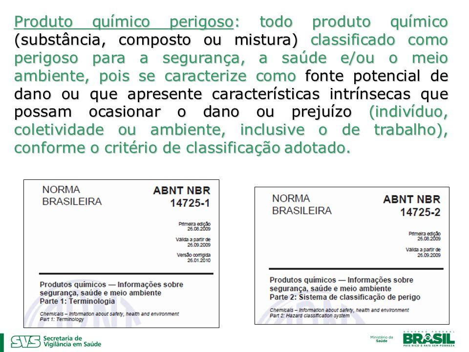 Produto químico perigoso: todo produto químico (substância, composto ou mistura) classificado como perigoso para a segurança, a saúde e/ou o meio ambi