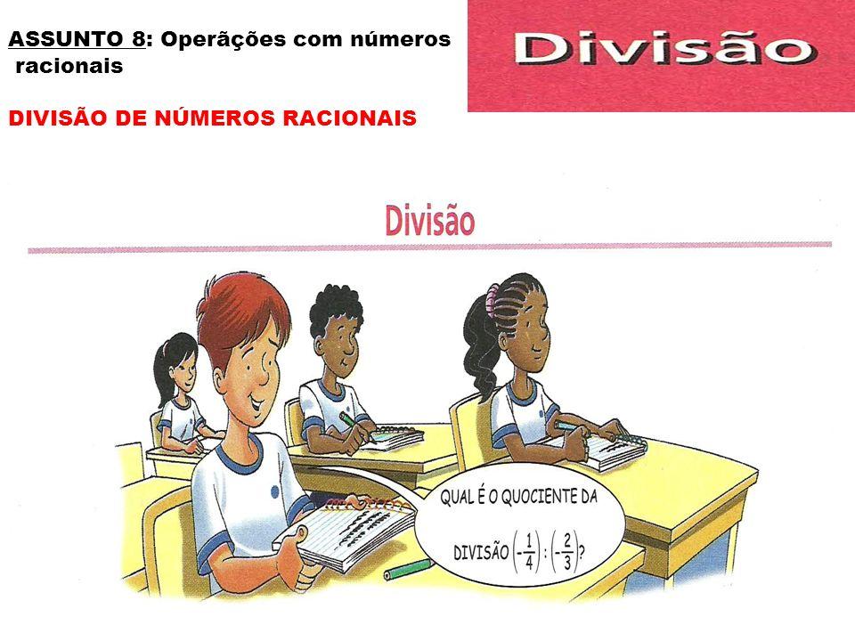 Em uma divisão de números racionais onde o divisor for diferente de zero, o sinal será: -positivo, se dividendo e divisor tiverem os mesmos sinais; - negativo, se dividendo e divisor tiverem sinais contrários.