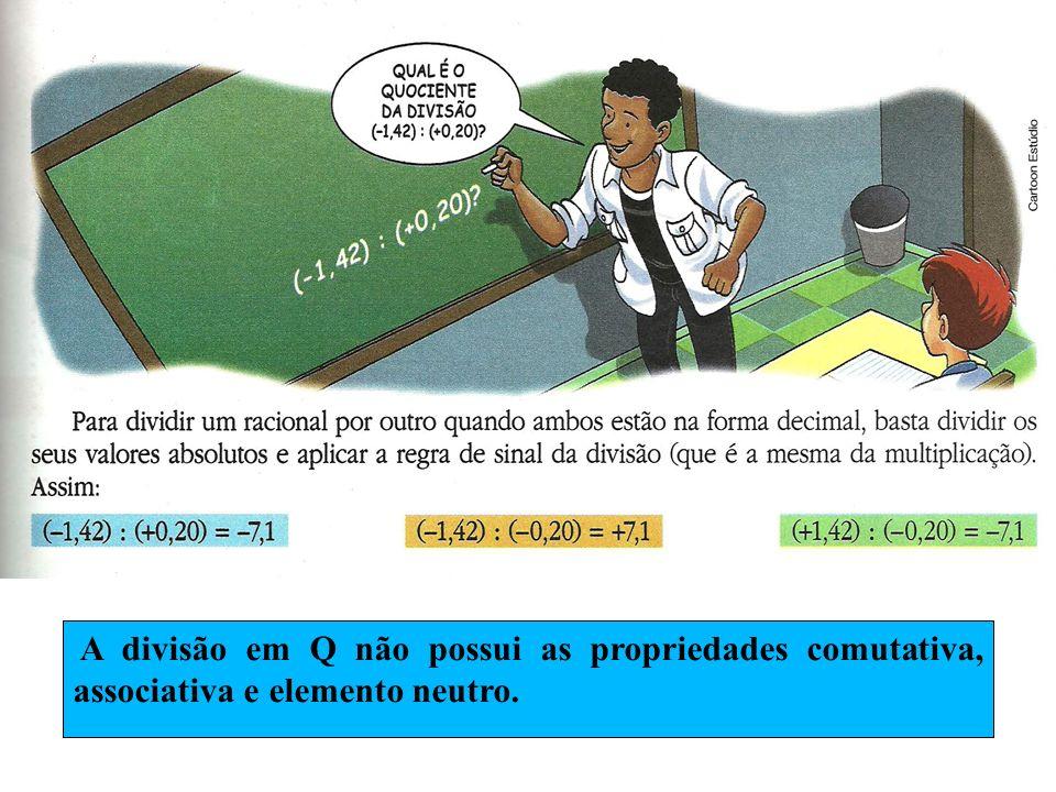 Exemplo: 0 : (-1) = 0 2 Resolvam os exercícios 36 a 38 do Livro (Pág 54) A divisão de zero por um número racional qualquer, diferente de zero, tem resultado igual a zero.