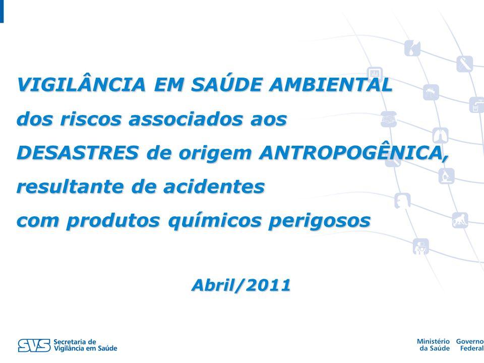 VIGILÂNCIA EM SAÚDE AMBIENTAL dos riscos associados aos DESASTRES de origem ANTROPOGÊNICA, resultante de acidentes com produtos químicos perigosos Abril/2011