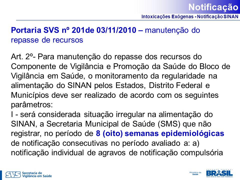 Intoxicações Exógenas - Notificação SINAN Notificação Portaria SVS nº 201de 03/11/2010 – manutenção do repasse de recursos Art. 2º- Para manutenção do