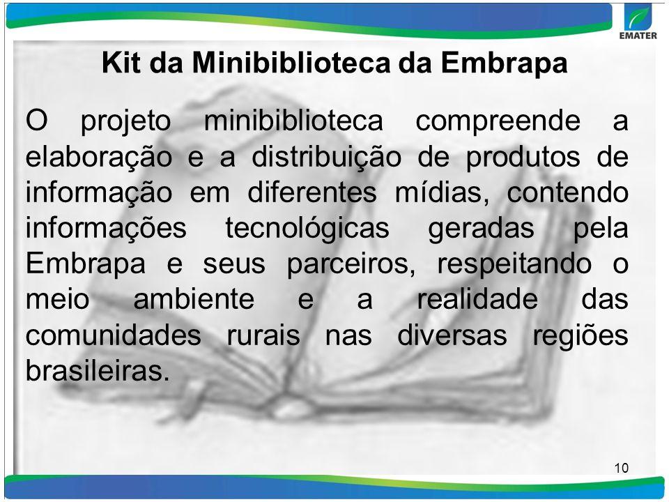 Kit da Minibiblioteca da Embrapa O projeto minibiblioteca compreende a elaboração e a distribuição de produtos de informação em diferentes mídias, con