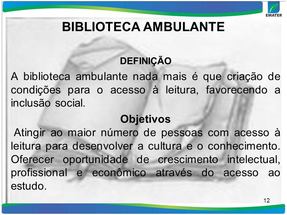 BIBLIOTECA AMBULANTE DEFINIÇÃO A biblioteca ambulante nada mais é que criação de condições para o acesso à leitura, favorecendo a inclusão social. Obj