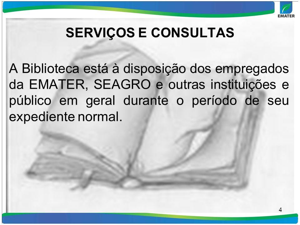 SERVIÇOS E CONSULTAS A Biblioteca está à disposição dos empregados da EMATER, SEAGRO e outras instituições e público em geral durante o período de seu