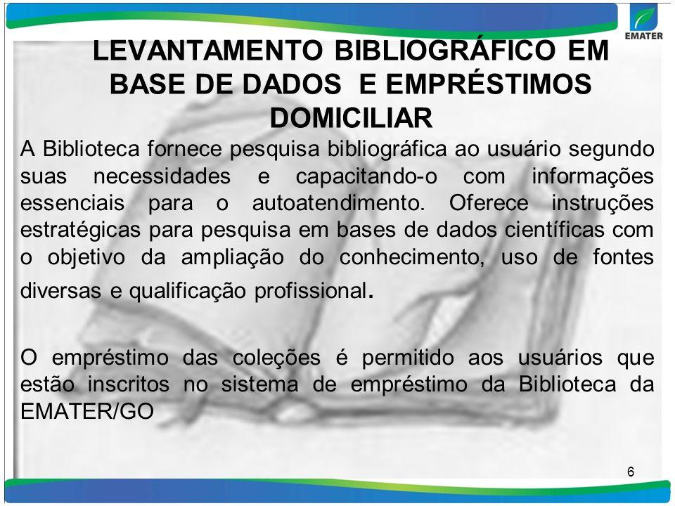 LEVANTAMENTO BIBLIOGRÁFICO EM BASE DE DADOS E EMPRÉSTIMOS DOMICILIAR A Biblioteca fornece pesquisa bibliográfica ao usuário segundo suas necessidades
