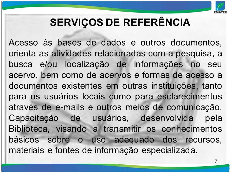 SERVIÇOS DE REFERÊNCIA Acesso às bases de dados e outros documentos, orienta as atividades relacionadas com a pesquisa, a busca e/ou localização de in
