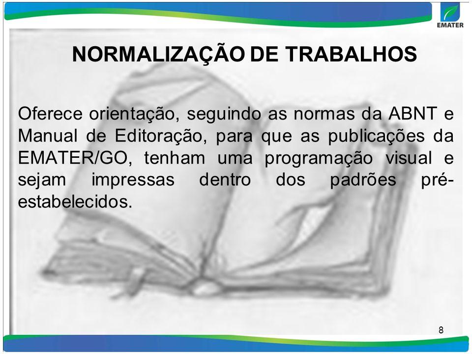 NORMALIZAÇÃO DE TRABALHOS Oferece orientação, seguindo as normas da ABNT e Manual de Editoração, para que as publicações da EMATER/GO, tenham uma prog