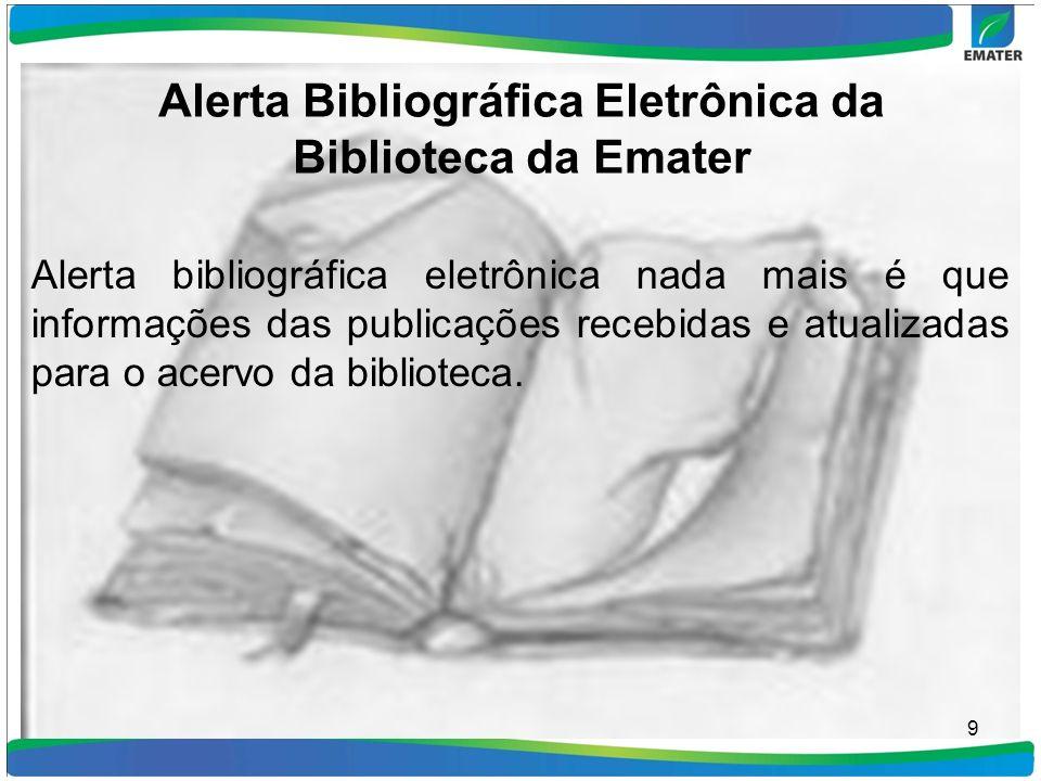 Alerta Bibliográfica Eletrônica da Biblioteca da Emater Alerta bibliográfica eletrônica nada mais é que informações das publicações recebidas e atuali