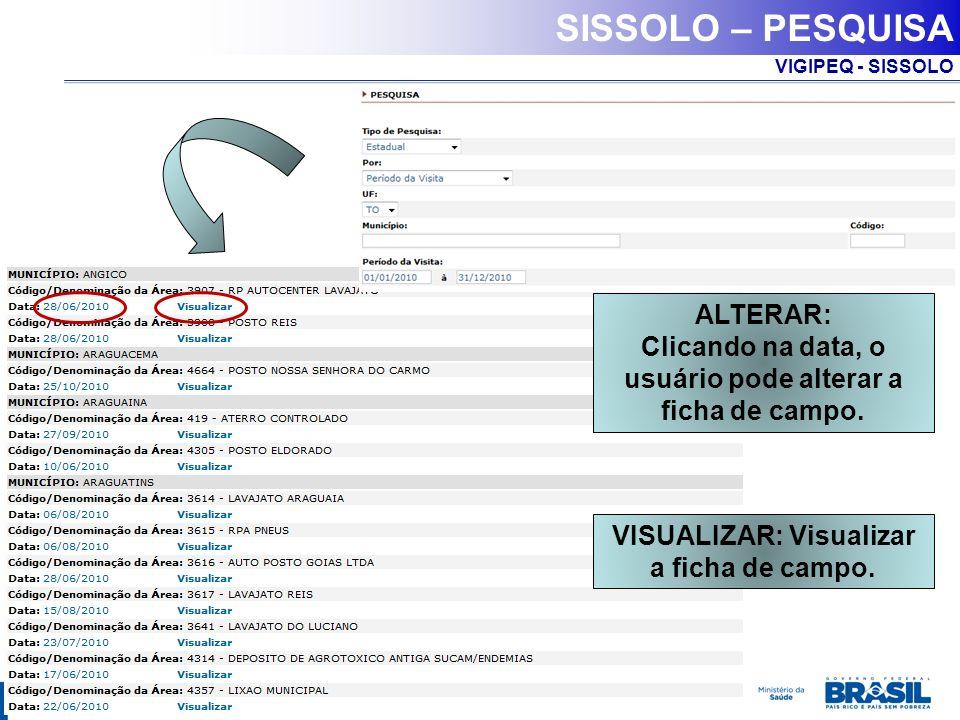 VIGIPEQ - SISSOLO SISSOLO – PESQUISA VISUALIZAR: Visualizar a ficha de campo. ALTERAR: Clicando na data, o usuário pode alterar a ficha de campo.