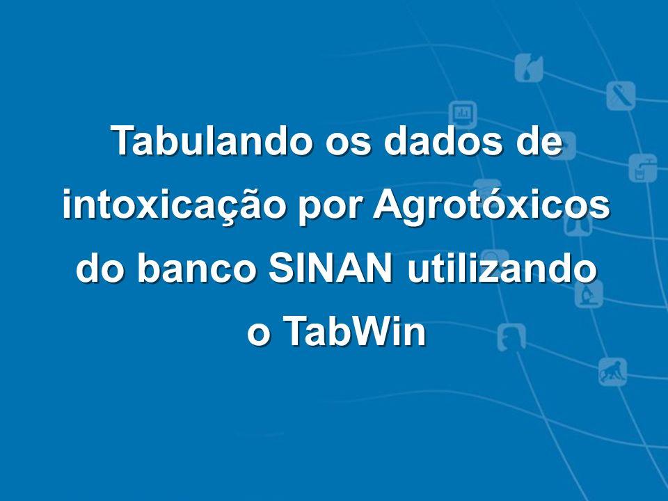 Intoxicações Exógenas - Notificação SINAN Tabulando os dados de intoxicação por Agrotóxicos do banco SINAN utilizando o TabWin