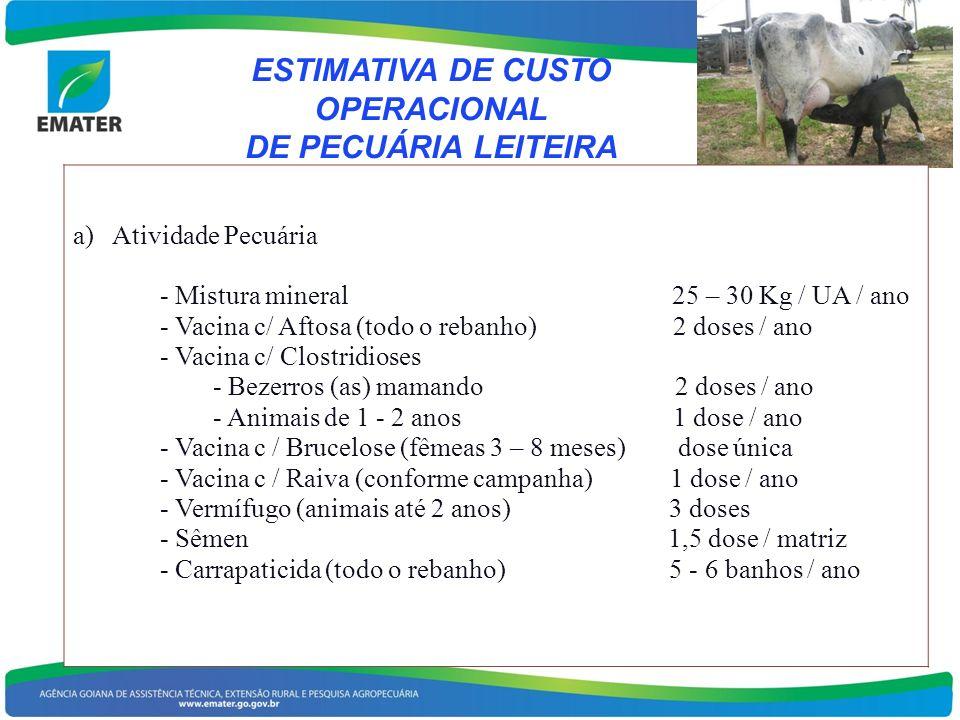 ESTIMATIVA DE CUSTO OPERACIONAL DE PECUÁRIA LEITEIRA a) Atividade Pecuária - Mistura mineral 25 – 30 Kg / UA / ano - Vacina c/ Aftosa (todo o rebanho)