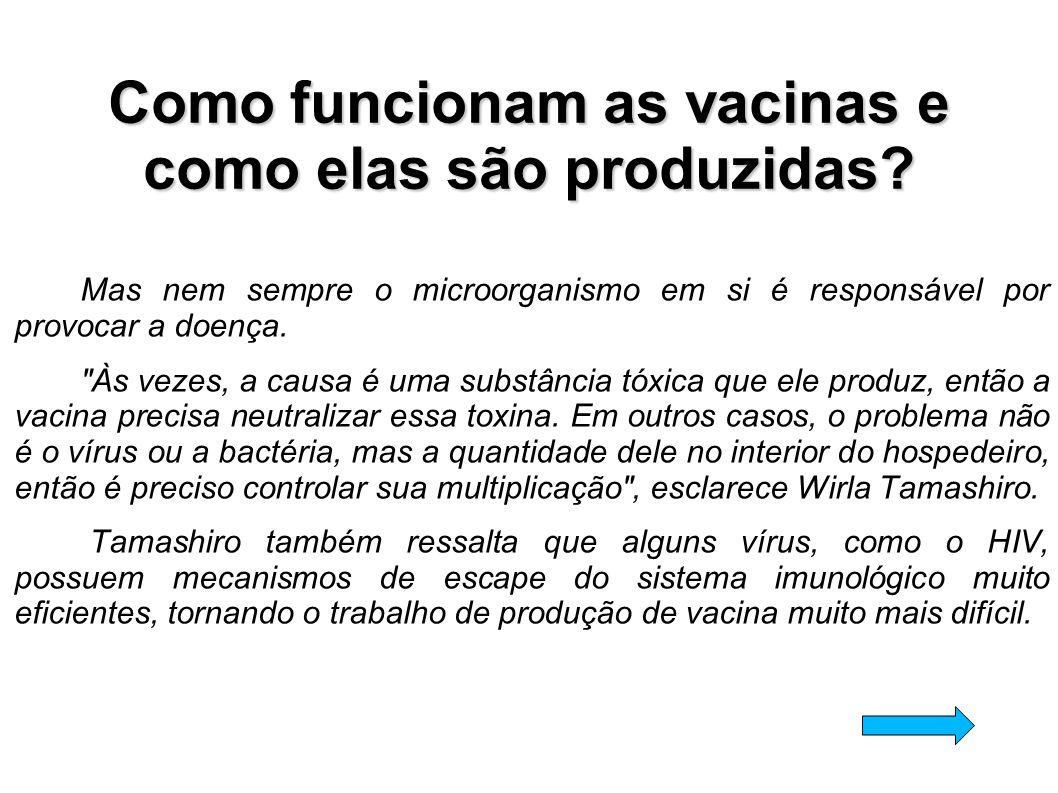 Mas nem sempre o microorganismo em si é responsável por provocar a doença.