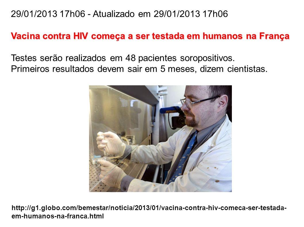 29/01/2013 17h06 - Atualizado em 29/01/2013 17h06 Vacina contra HIV começa a ser testada em humanos na França Testes serão realizados em 48 pacientes