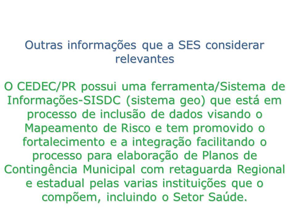 Outras informações que a SES considerar relevantes O CEDEC/PR possui uma ferramenta/Sistema de Informações-SISDC (sistema geo) que está em processo de