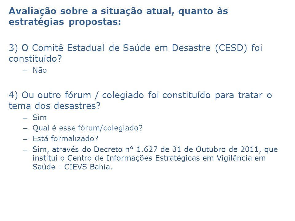 Avaliação sobre a situação atual, quanto às estratégias propostas: 3) O Comitê Estadual de Saúde em Desastre (CESD) foi constituído? – Não 4) Ou outro