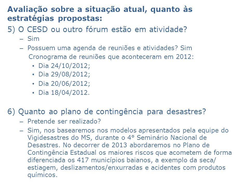 Avaliação sobre a situação atual, quanto às estratégias propostas: 5) O CESD ou outro fórum estão em atividade? – Sim – Possuem uma agenda de reuniões
