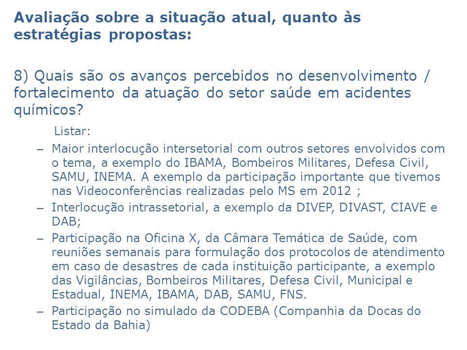 Avaliação sobre a situação atual, quanto às estratégias propostas: 8) Quais são os avanços percebidos no desenvolvimento / fortalecimento da atuação d