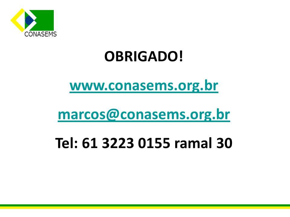 CONASEMS OBRIGADO! www.conasems.org.br marcos@conasems.org.br Tel: 61 3223 0155 ramal 30