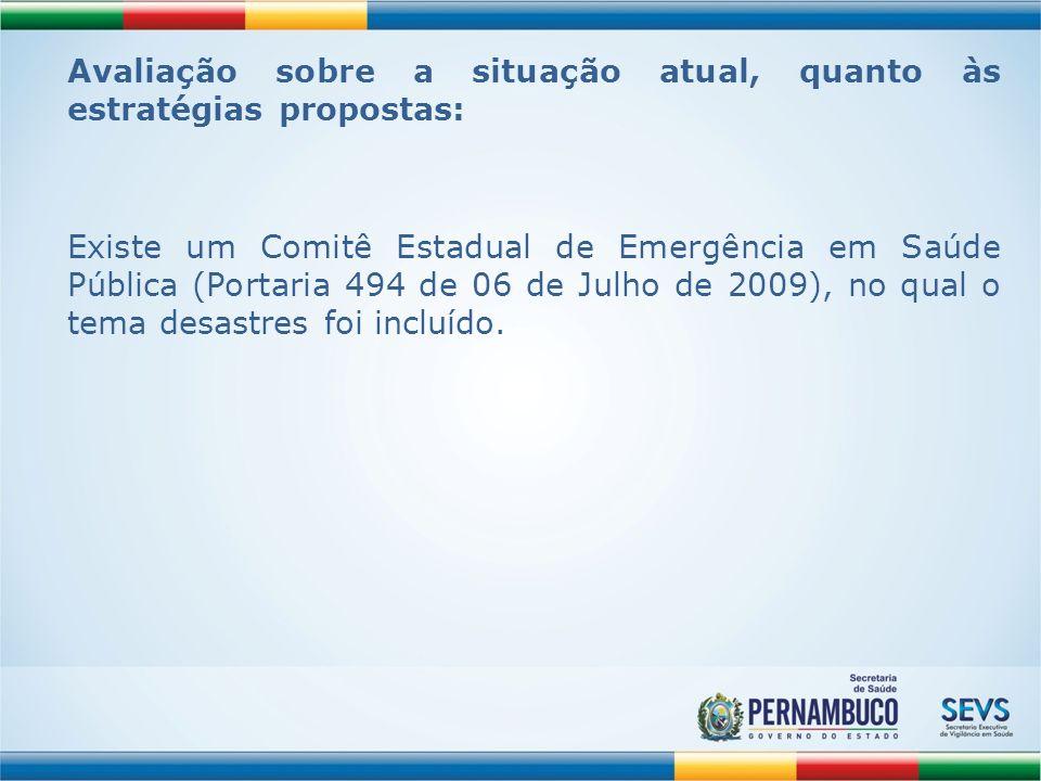 Avaliação sobre a situação atual, quanto às estratégias propostas: Existe um Comitê Estadual de Emergência em Saúde Pública (Portaria 494 de 06 de Jul