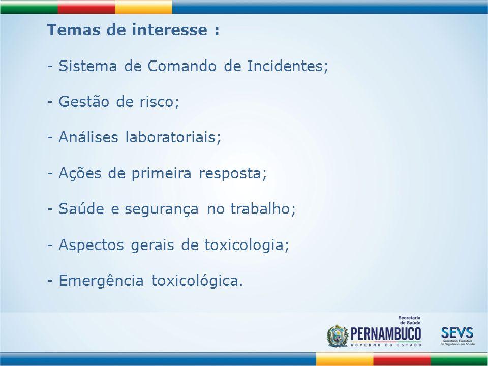 Temas de interesse : - Sistema de Comando de Incidentes; - Gestão de risco; - Análises laboratoriais; - Ações de primeira resposta; - Saúde e seguranç