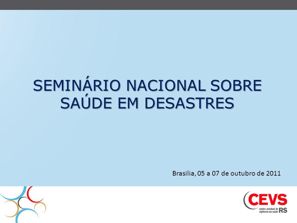 SEMINÁRIO NACIONAL SOBRE SAÚDE EM DESASTRES Brasilia, 05 a 07 de outubro de 2011