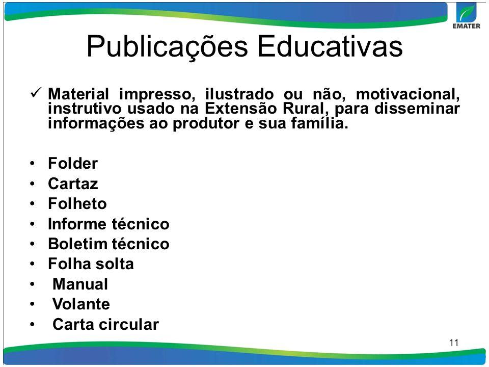 Publicações Educativas Material impresso, ilustrado ou não, motivacional, instrutivo usado na Extensão Rural, para disseminar informações ao produtor